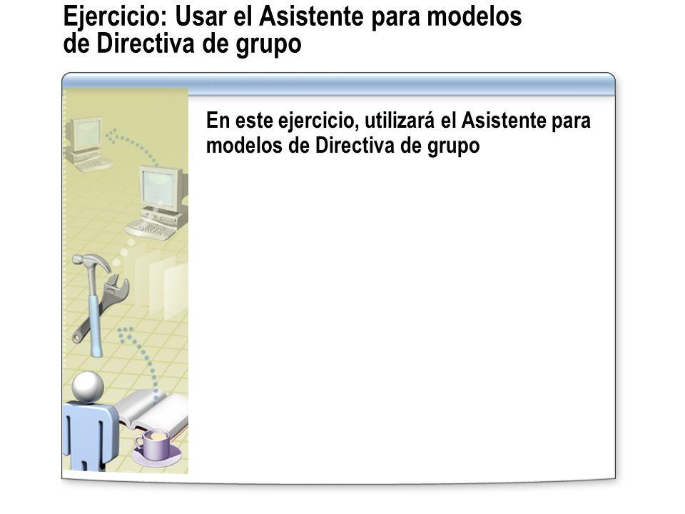 Ejercicio: Usar el Asistente para modelos de Directiva de grupo En este ejercicio, utilizará el Asistente para modelos de Directiva de grupo