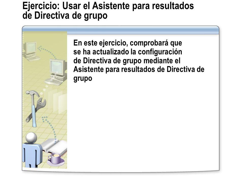 Ejercicio: Usar el Asistente para resultados de Directiva de grupo En este ejercicio, comprobará que se ha actualizado la configuración de Directiva d