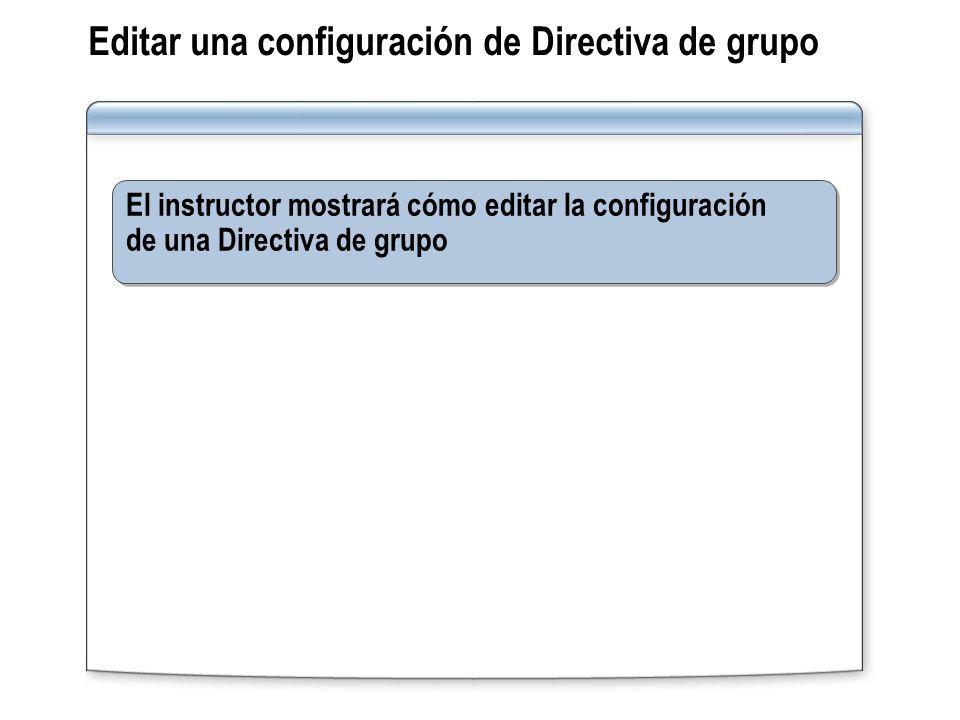 Ejercicio: Editar configuraciones de Directiva de grupo En este ejercicio, editará configuraciones de Directiva de grupo