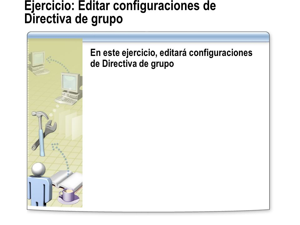 Ejercicio: Configurar la redirección de carpetas En este ejercicio configurará la redirección de carpetas