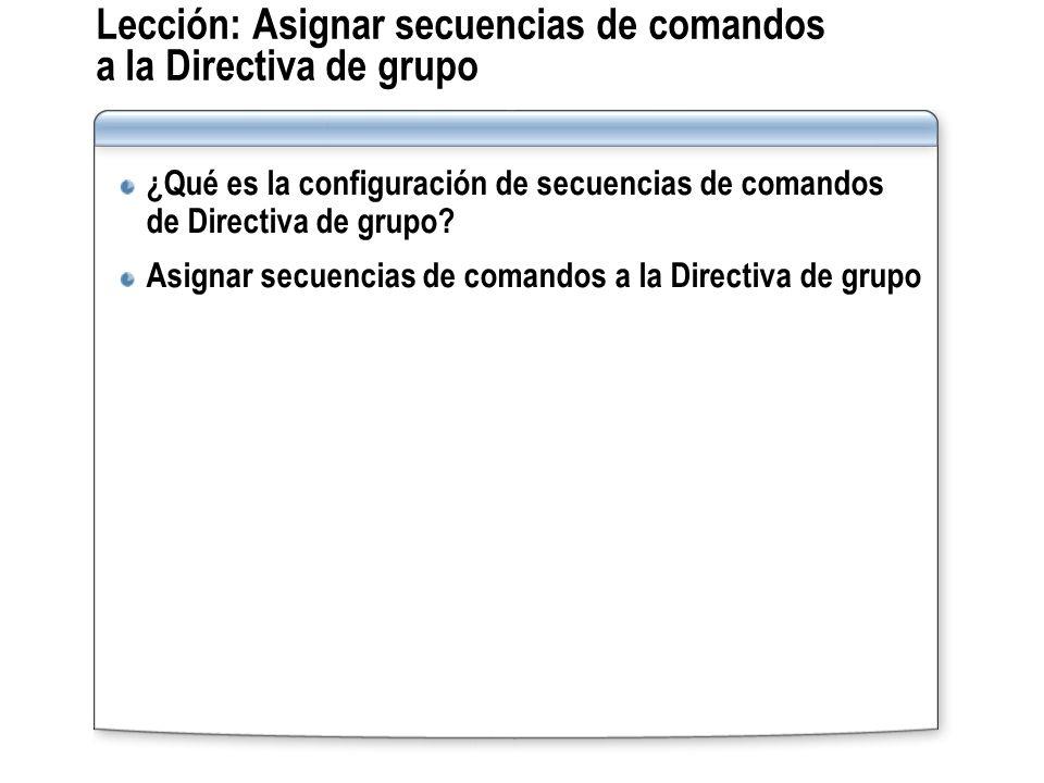 Lección: Asignar secuencias de comandos a la Directiva de grupo ¿Qué es la configuración de secuencias de comandos de Directiva de grupo? Asignar secu