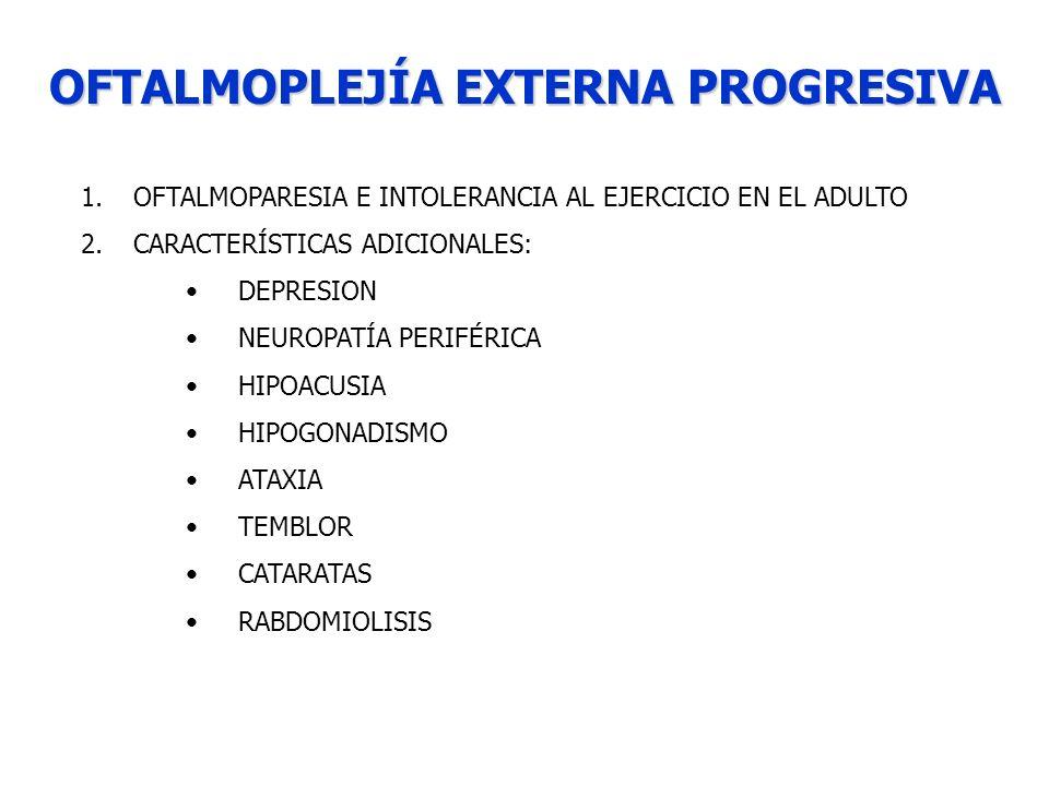 OFTALMOPLEJÍA EXTERNA PROGRESIVA 1.OFTALMOPARESIA E INTOLERANCIA AL EJERCICIO EN EL ADULTO 2.CARACTERÍSTICAS ADICIONALES: DEPRESION NEUROPATÍA PERIFÉR