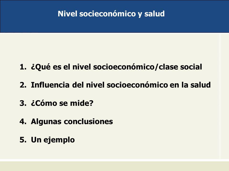 Nivel socieconómico y salud 1.¿Qué es el nivel socioeconómico/clase social 2.Influencia del nivel socioeconómico en la salud 3.¿Cómo se mide? 4.Alguna