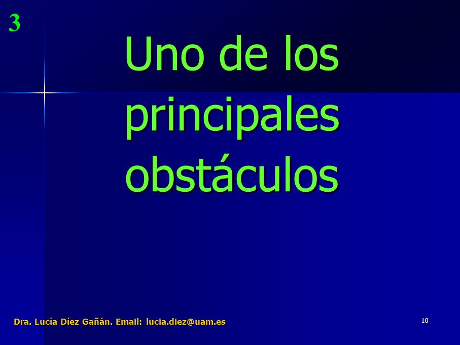 10 Uno de los principales obstáculos 3 Dra. Lucía Díez Gañán. Email: lucia.diez@uam.es