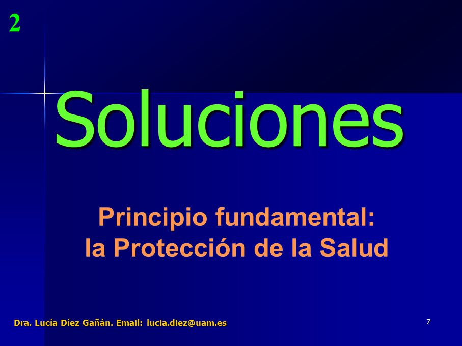 7 Soluciones 2 Principio fundamental: la Protección de la Salud Dra.