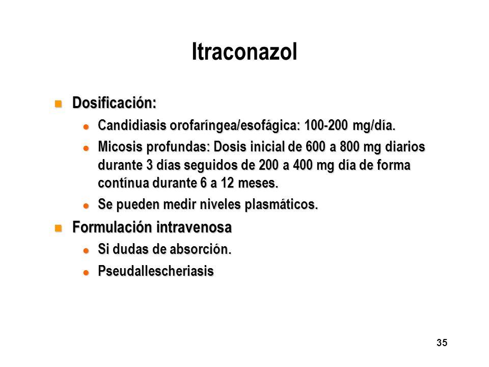 35 Itraconazol n Dosificación: l Candidiasis orofaríngea/esofágica: 100-200 mg/día. l Micosis profundas: Dosis inicial de 600 a 800 mg diarios durante
