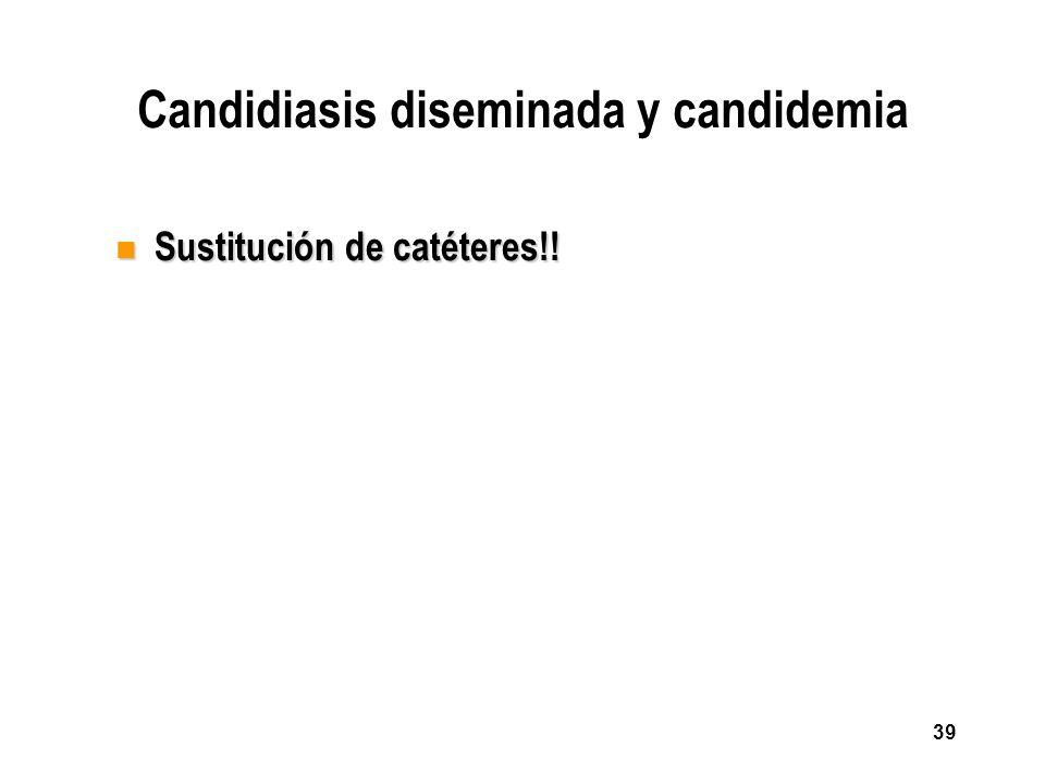 39 Candidiasis diseminada y candidemia n Sustitución de catéteres!!