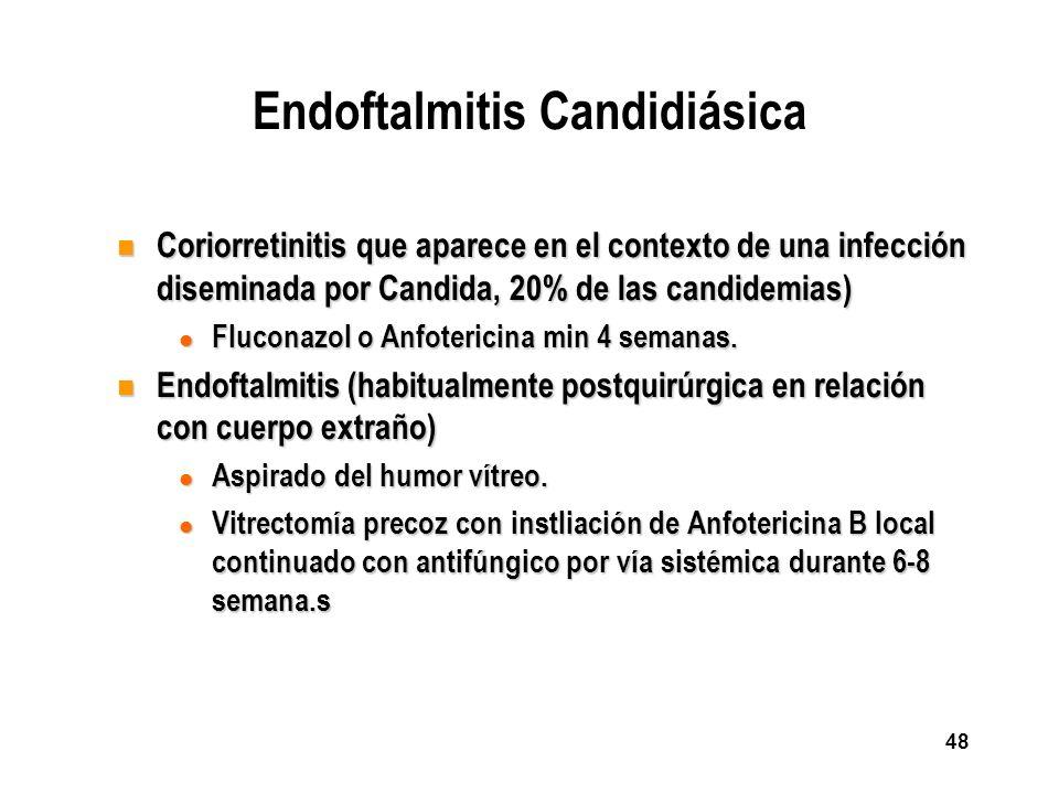48 Endoftalmitis Candidiásica n Coriorretinitis que aparece en el contexto de una infección diseminada por Candida, 20% de las candidemias) l Fluconaz