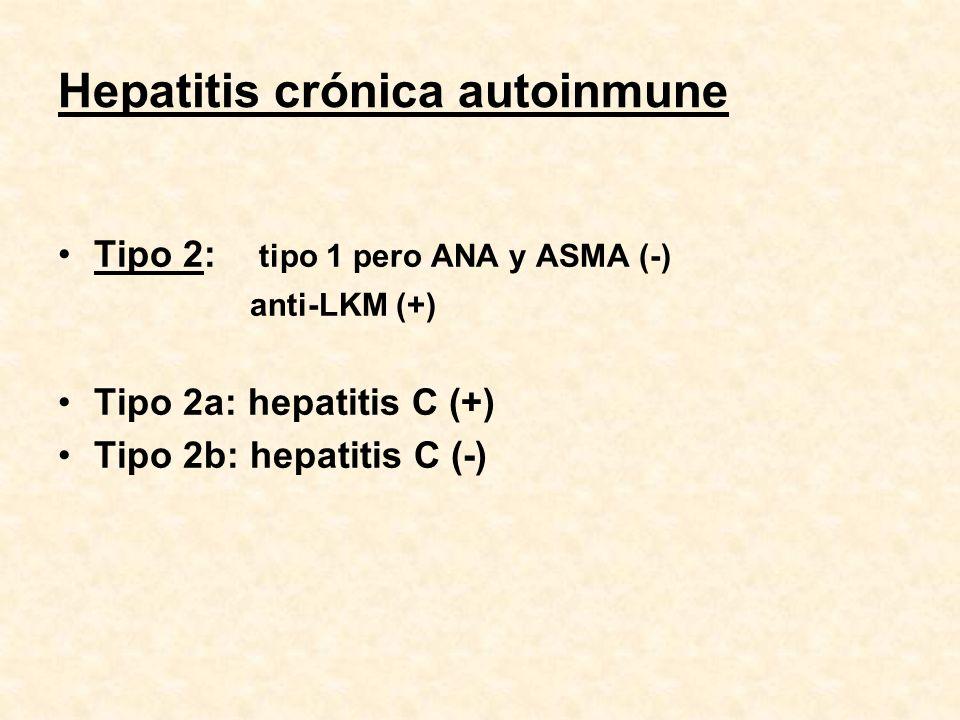 Hepatitis crónica autoinmune Tipo 2: tipo 1 pero ANA y ASMA (-) anti-LKM (+) Tipo 2a: hepatitis C (+) Tipo 2b: hepatitis C (-)