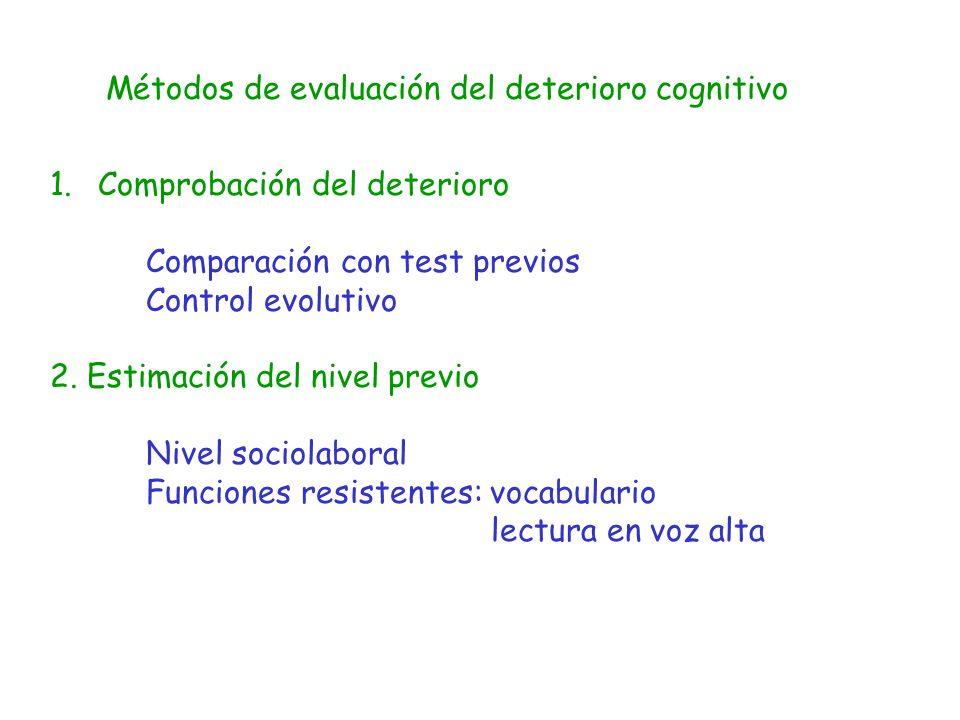 Métodos de evaluación del deterioro cognitivo 1.Comprobación del deterioro Comparación con test previos Control evolutivo 2. Estimación del nivel prev