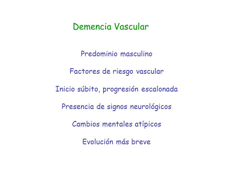 Demencia Vascular Predominio masculino Factores de riesgo vascular Inicio súbito, progresión escalonada Presencia de signos neurológicos Cambios menta