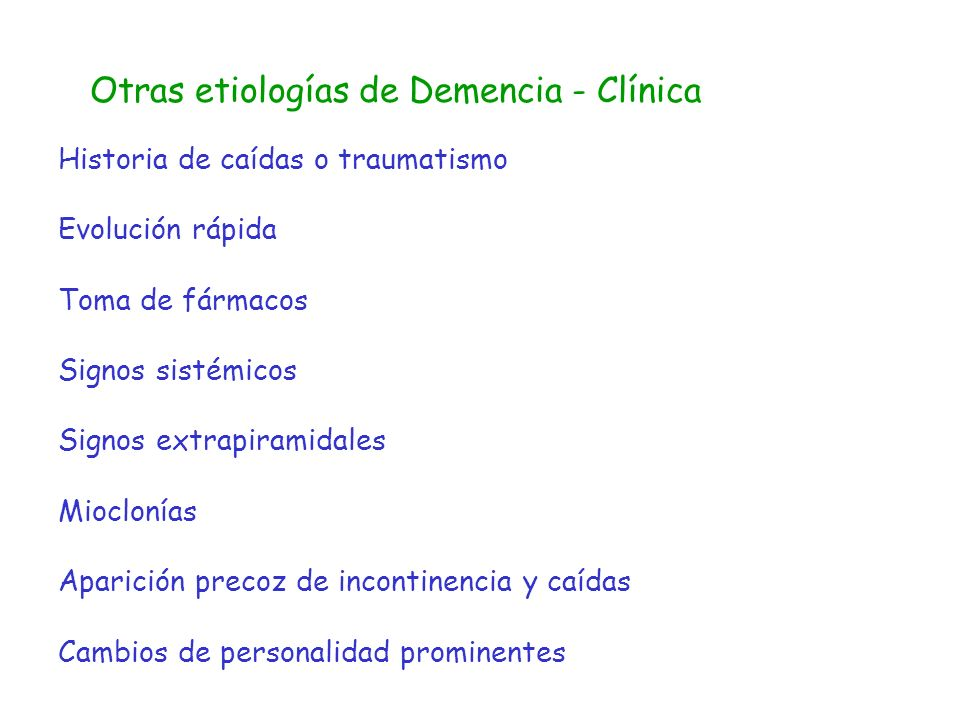 Otras etiologías de Demencia - Clínica Historia de caídas o traumatismo Evolución rápida Toma de fármacos Signos sistémicos Signos extrapiramidales Mi