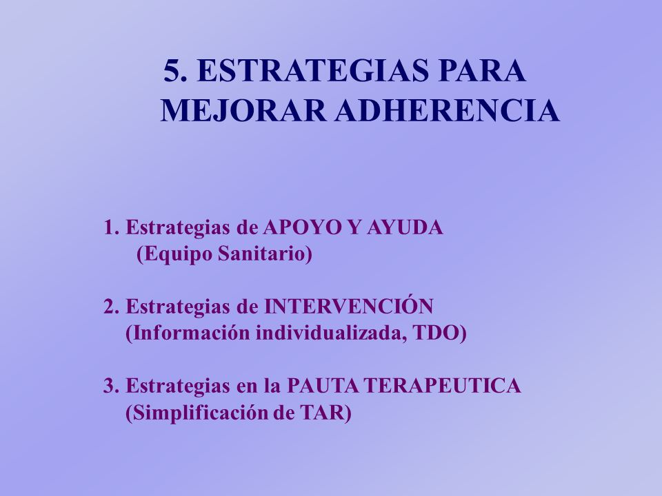 5.ESTRATEGIAS PARA MEJORAR ADHERENCIA 1. Estrategias de APOYO Y AYUDA (Equipo Sanitario) 2.