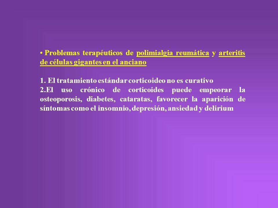 Problemas terapéuticos de polimialgia reumática y arteritis de células gigantes en el anciano 1. El tratamiento estándar corticoideo no es curativo 2.