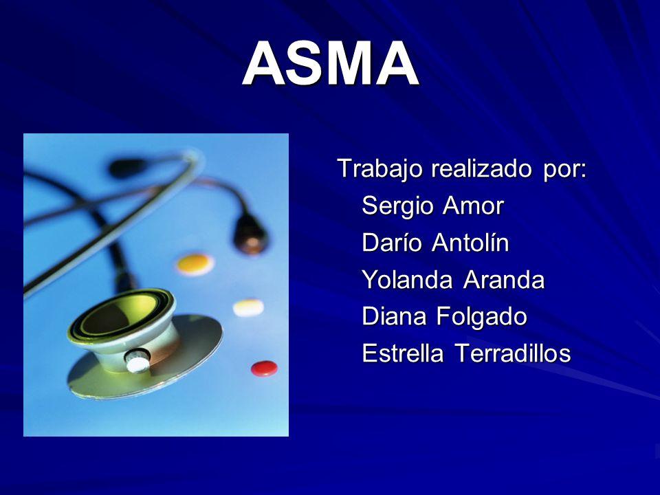 ASMA Trabajo realizado por: Sergio Amor Darío Antolín Yolanda Aranda Diana Folgado Estrella Terradillos