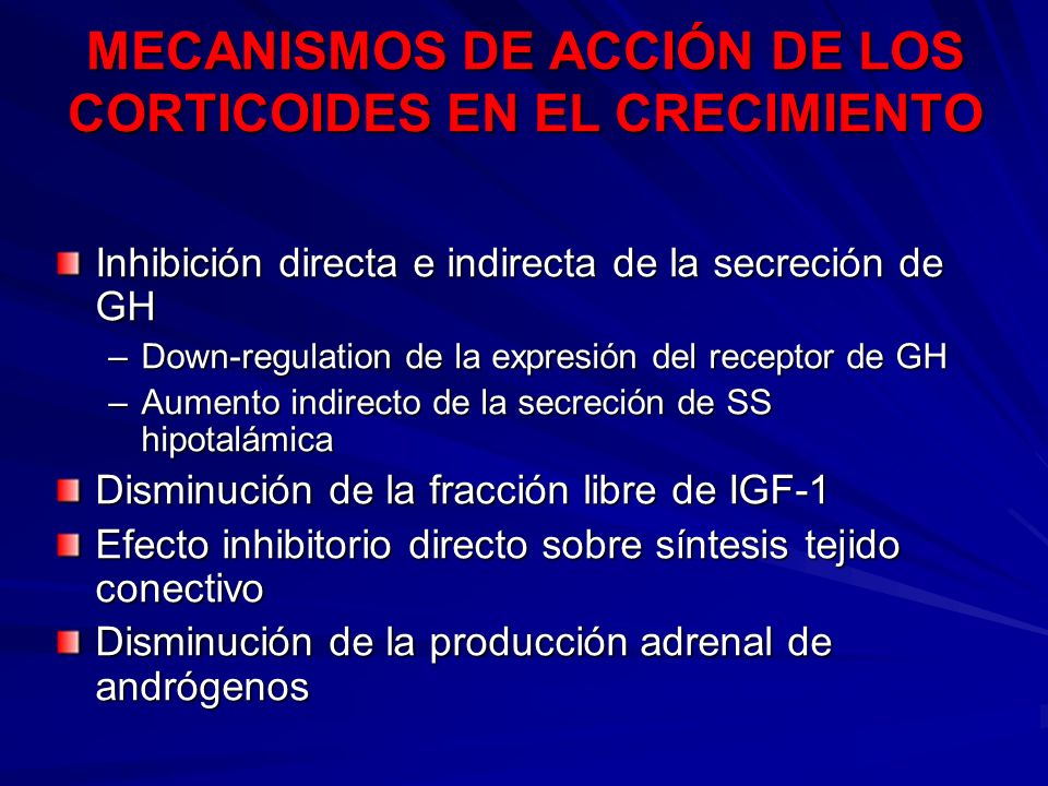MECANISMOS DE ACCIÓN DE LOS CORTICOIDES EN EL CRECIMIENTO Inhibición directa e indirecta de la secreción de GH –Down-regulation de la expresión del re
