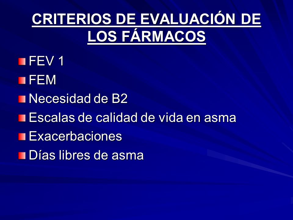 CRITERIOS DE EVALUACIÓN DE LOS FÁRMACOS FEV 1 FEM Necesidad de B2 Escalas de calidad de vida en asma Exacerbaciones Días libres de asma
