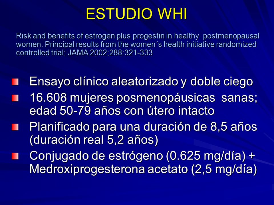 ESTUDIO WHI Risk and benefits of estrogen plus progestin in healthy postmenopausal women. Principal results from the women´s health initiative randomi