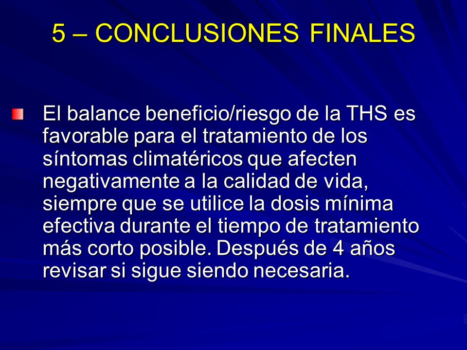 5 – CONCLUSIONES FINALES El balance beneficio/riesgo de la THS se considera desfavorable para la prevención de osteoporosis como tratamiento de primera línea a largo plazo.