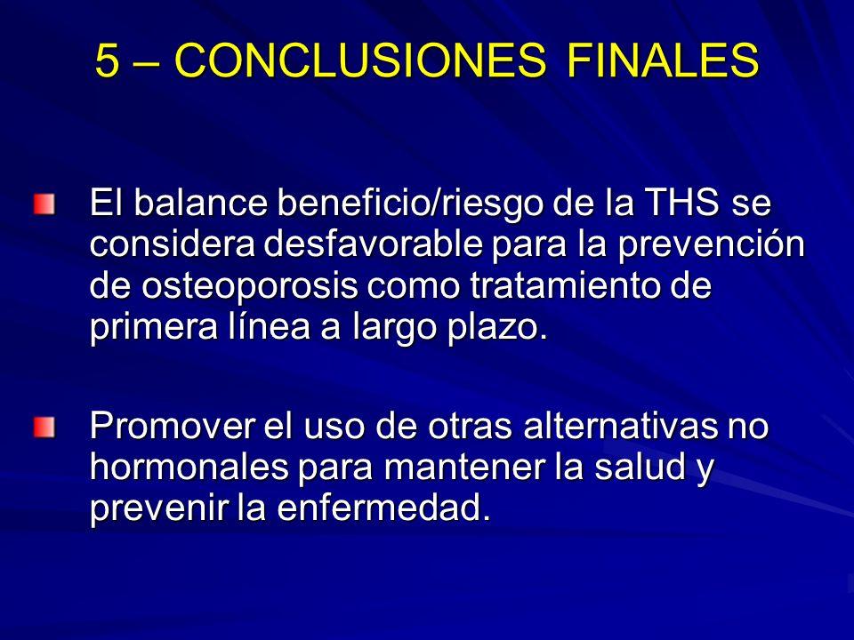5 – CONCLUSIONES FINALES El balance beneficio/riesgo de la THS se considera desfavorable para la prevención de osteoporosis como tratamiento de primer