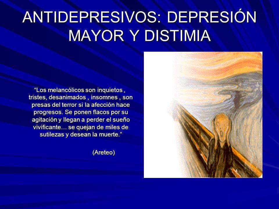 ANTIDEPRESIVOS: DEPRESIÓN MAYOR Y DISTIMIA Los melancólicos son inquietos, tristes, desanimados, insomnes, son presas del terror si la afección hace p