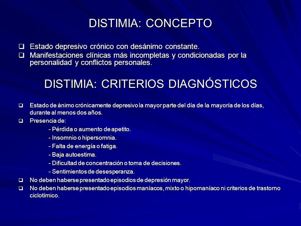 DISTIMIA: CONCEPTO Estado depresivo crónico con desánimo constante. Estado depresivo crónico con desánimo constante. Manifestaciones clínicas más inco
