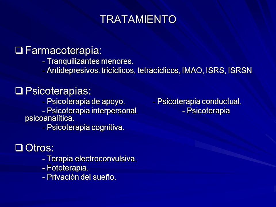 TRATAMIENTO Farmacoterapia: Farmacoterapia: - Tranquilizantes menores. - Antidepresivos: tricíclicos, tetracíclicos, IMAO, ISRS, ISRSN Psicoterapias: