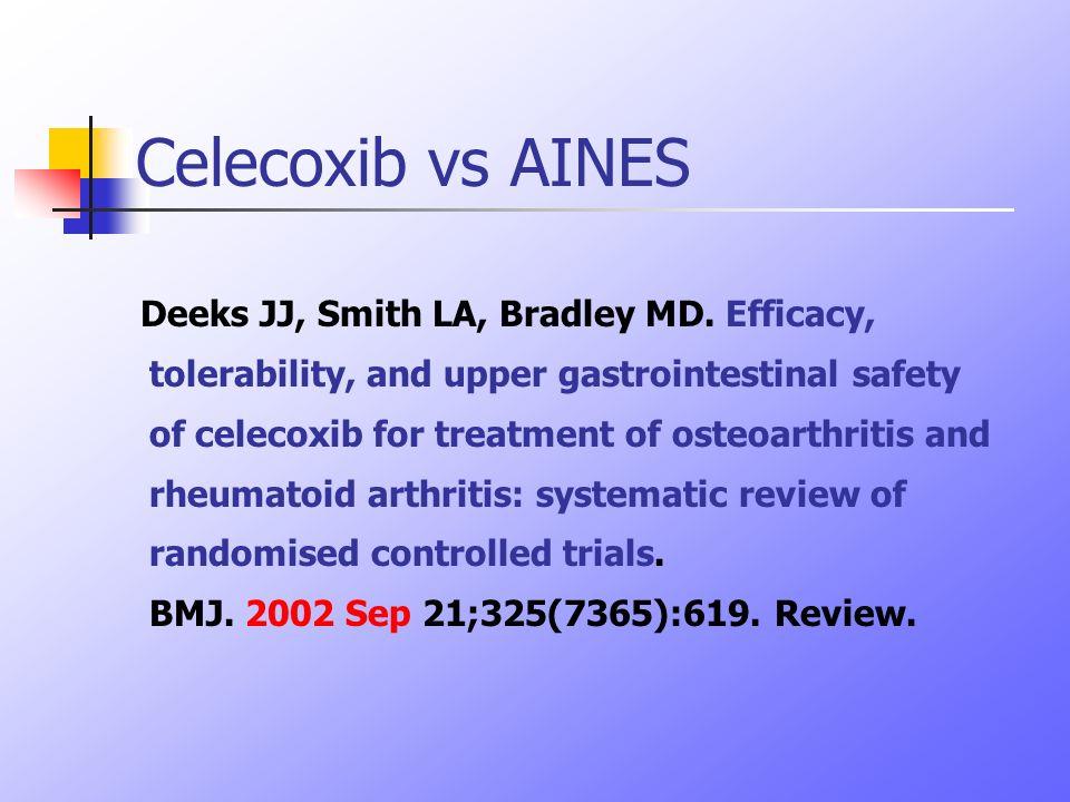 Celecoxib vs AINES Deeks JJ, Smith LA, Bradley MD. Efficacy, tolerability, and upper gastrointestinal safety of celecoxib for treatment of osteoarthri
