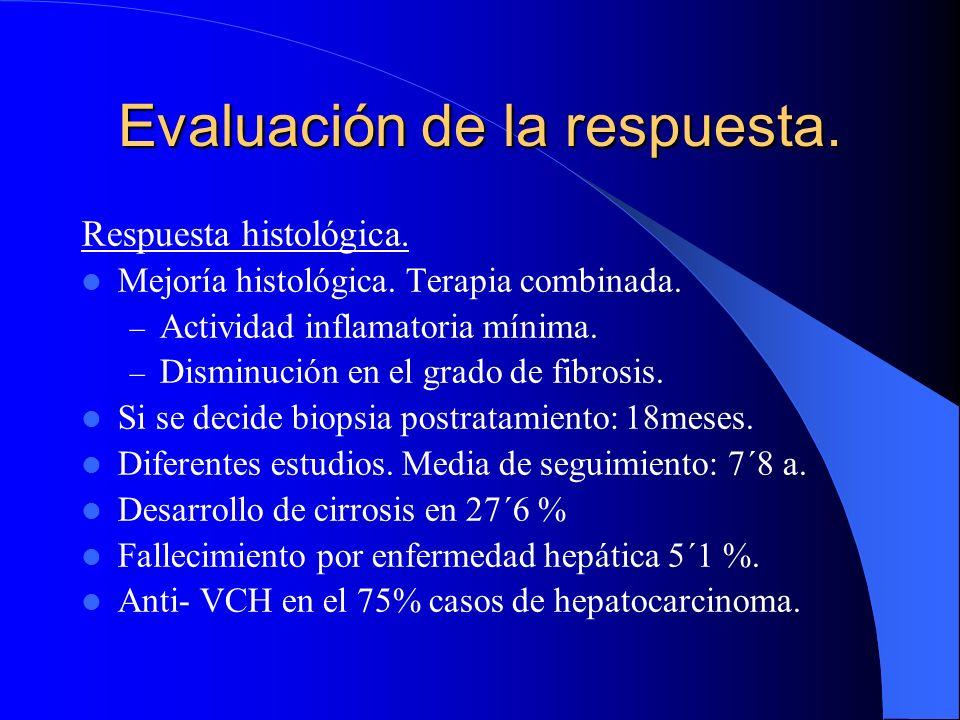 Tipos de respuesta: – Respuesta completa al finalizar tto (<3m): Enz N, RNA Θ – Respuesta completa sostenida (>6 m): Enz N, RNA Θ 95% VSR a los 5 años