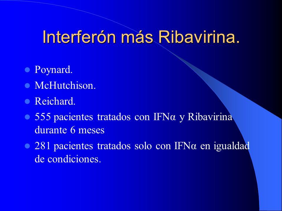 Tratamiento de la VCH con Interferón más Ribavirina. Incremento en 2 ó 3 veces la probabilidad de respuesta completa sostenida con respecto con la mon