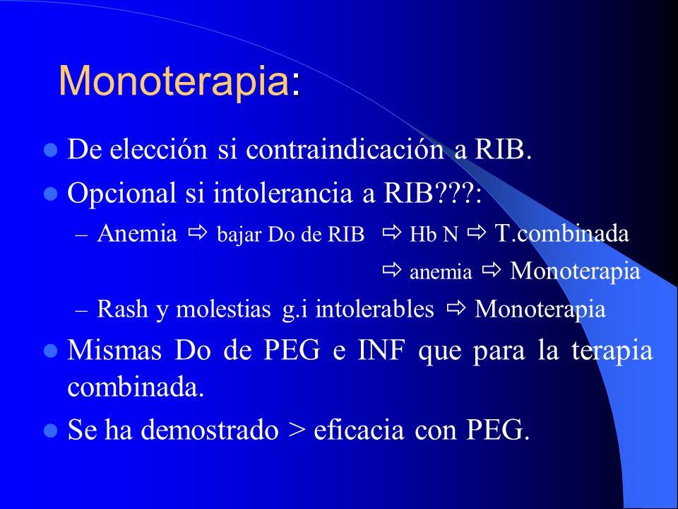 Terapia combinada: PEGINTERFERÓNRIBAVIRINA GENOTIPO 1, 4, 5 PEG α 2a 180 mcg/sem s.c (48s) PEG α 2b 1.5 mcg/kg/s s.c (48s) < 75 kg peso 1000 mg/d > 75