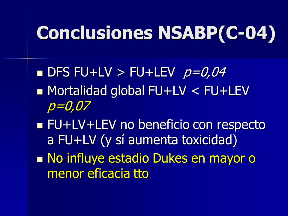 Conclusiones NSABP(C-04) DFS FU+LV > FU+LEV p=0,04 DFS FU+LV > FU+LEV p=0,04 Mortalidad global FU+LV < FU+LEV p=0,07 Mortalidad global FU+LV < FU+LEV