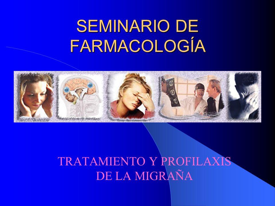 SEMINARIO DE FARMACOLOGÍA TRATAMIENTO Y PROFILAXIS DE LA MIGRAÑA