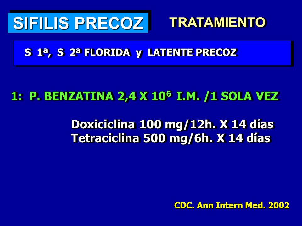 SIFILIS PRECOZ TRATAMIENTOTRATAMIENTO S 1ª, S 2ª FLORIDA y LATENTE PRECOZ S 1ª, S 2ª FLORIDA y LATENTE PRECOZ 1: P. BENZATINA 2,4 X 10 6 I.M. /1 SOLA