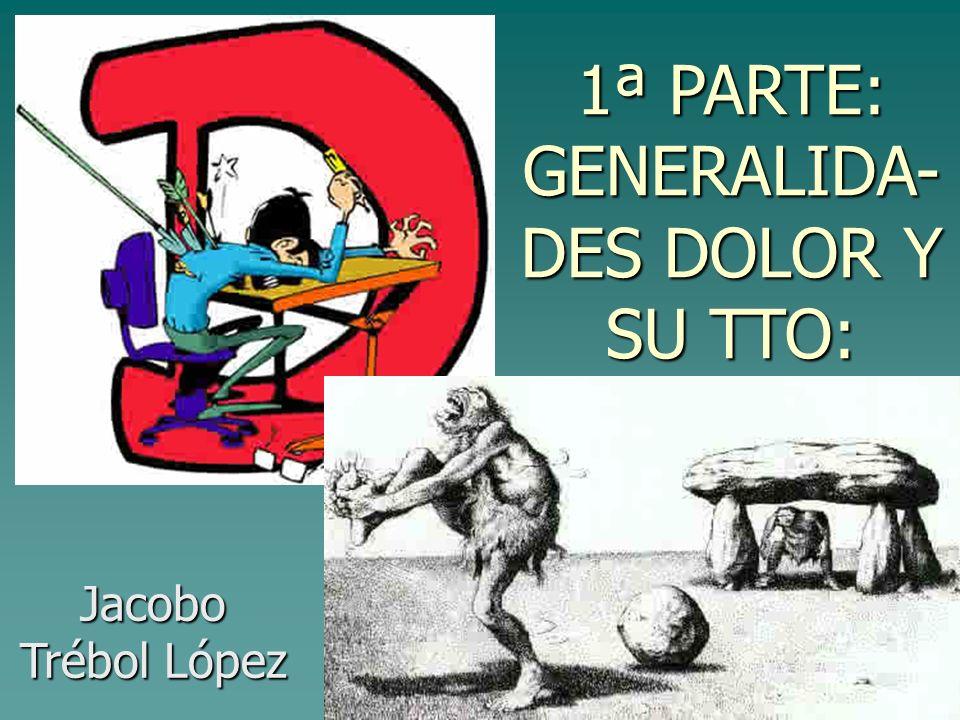 1ª PARTE: GENERALIDA- DES DOLOR Y SU TTO: Jacobo Trébol López