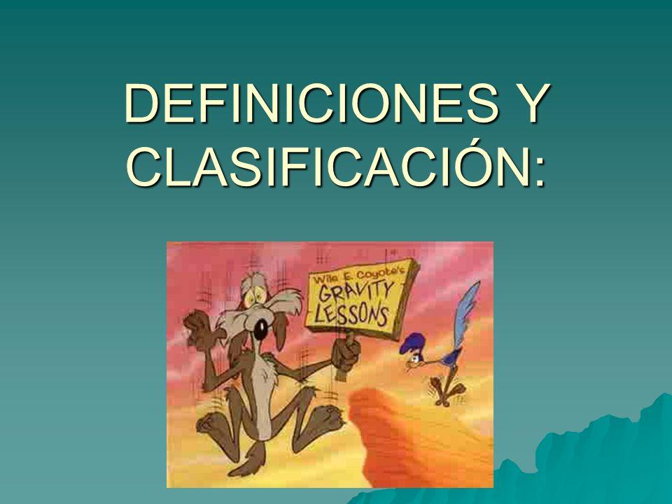 DEFINICIONES Y CLASIFICACIÓN: