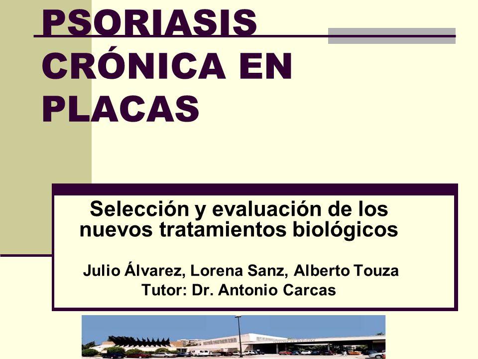 PSORIASIS CRÓNICA EN PLACAS Selección y evaluación de los nuevos tratamientos biológicos Julio Álvarez, Lorena Sanz, Alberto Touza Tutor: Dr. Antonio