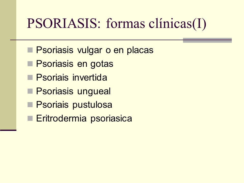PSORIASIS: formas clínicas(I) Psoriasis vulgar o en placas Psoriasis en gotas Psoriais invertida Psoriasis ungueal Psoriais pustulosa Eritrodermia pso