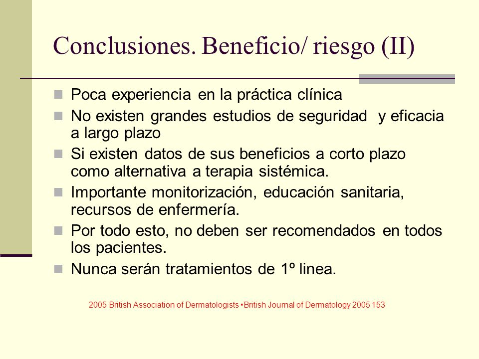 Conclusiones. Beneficio/ riesgo (II) Poca experiencia en la práctica clínica No existen grandes estudios de seguridad y eficacia a largo plazo Si exis