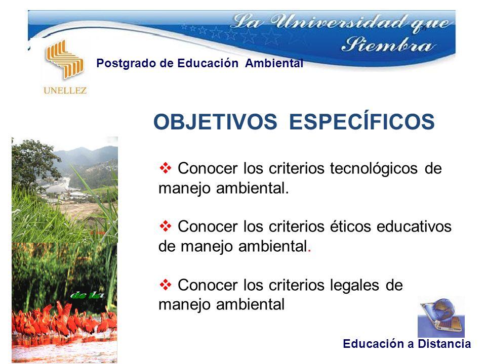 OBJETIVOS ESPECÍFICOS Educación a Distancia Postgrado de Educación Ambiental Conocer los criterios tecnológicos de manejo ambiental.