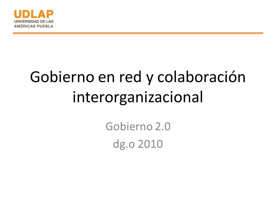 Gobierno en red y colaboración interorganizacional Gobierno 2.0 dg.o 2010