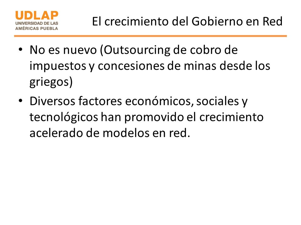 El crecimiento del Gobierno en Red No es nuevo (Outsourcing de cobro de impuestos y concesiones de minas desde los griegos) Diversos factores económic
