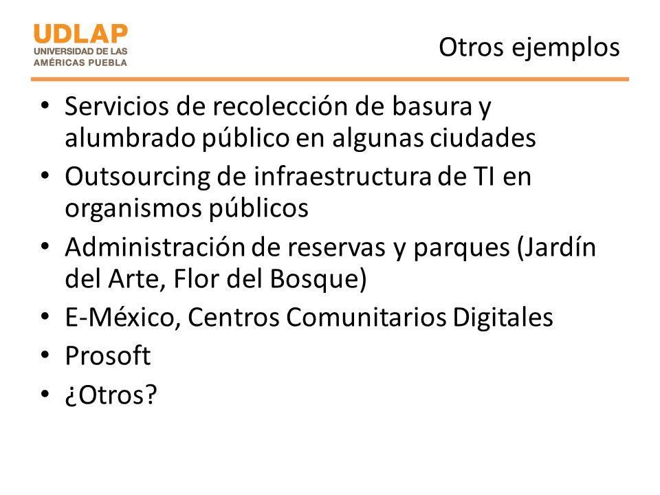 Otros ejemplos Servicios de recolección de basura y alumbrado público en algunas ciudades Outsourcing de infraestructura de TI en organismos públicos