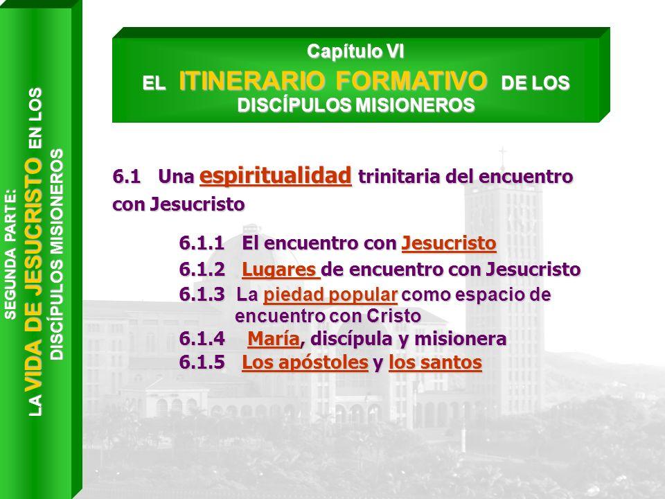 6.1 Una espiritualidad trinitaria del encuentro con Jesucristo 6.1.1 El encuentro con Jesucristo 6.1.2 Lugares de encuentro con Jesucristo 6.1.3 La pi