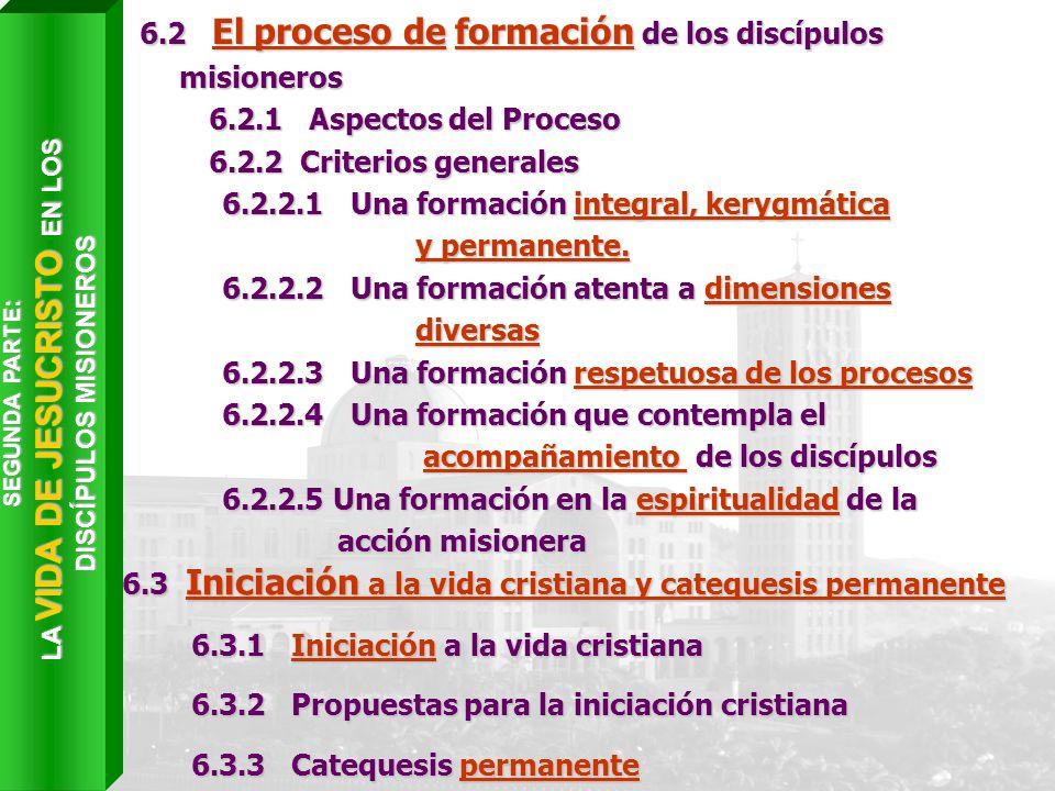 6.2 El proceso de formación de los discípulos misioneros 6.2.1 Aspectos del Proceso 6.2.1 Aspectos del Proceso 6.2.2 Criterios generales 6.2.2 Criteri