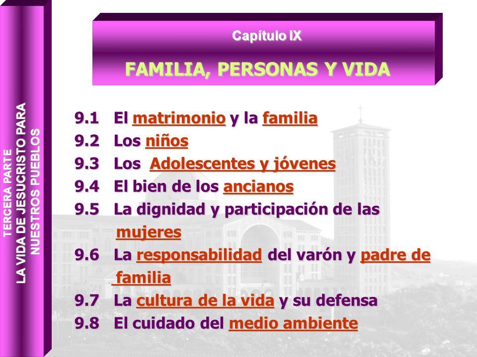 9.1 El matrimonio y la familia 9.2 Los niños 9.3 Los Adolescentes y jóvenes 9.4 El bien de los ancianos 9.5 La dignidad y participación de las mujeres