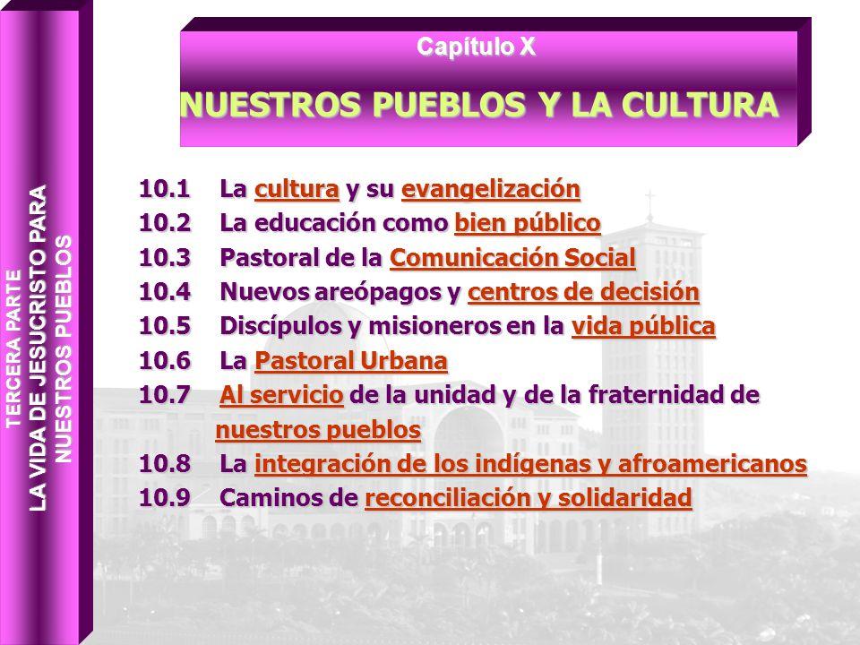10.1 La cultura y su evangelización 10.2 La educación como bien público 10.3 Pastoral de la Comunicación Social 10.4 Nuevos areópagos y centros de dec