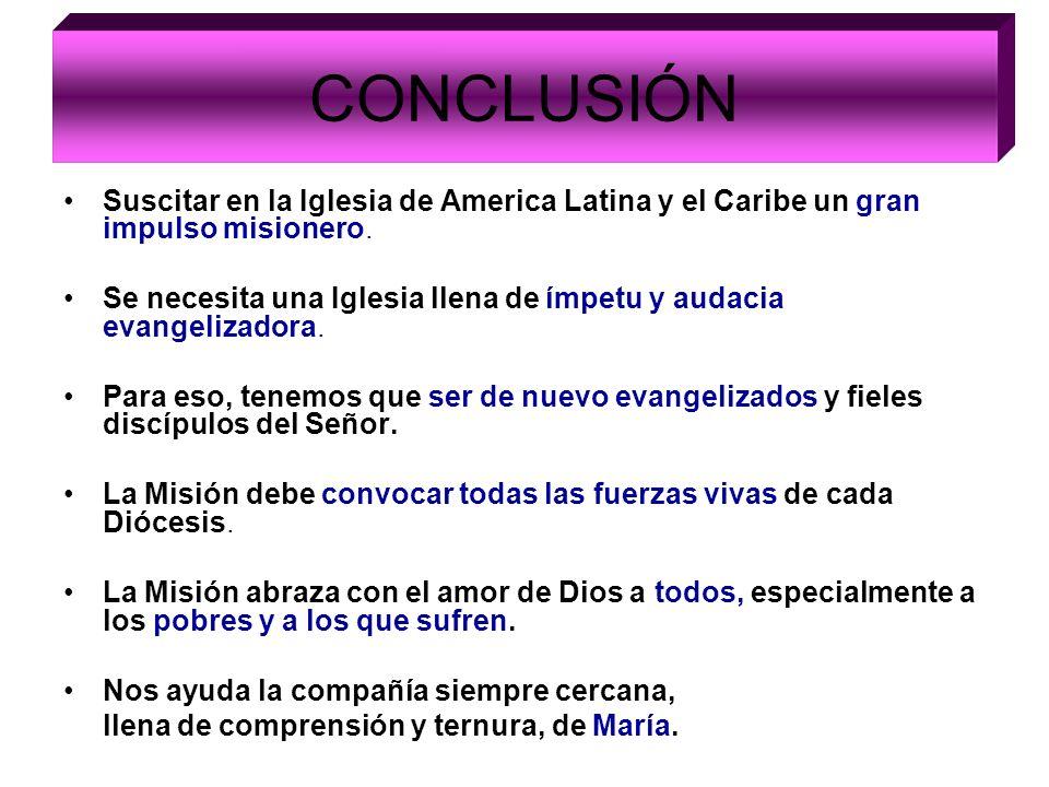 Suscitar en la Iglesia de America Latina y el Caribe un gran impulso misionero. Se necesita una Iglesia llena de ímpetu y audacia evangelizadora. Para