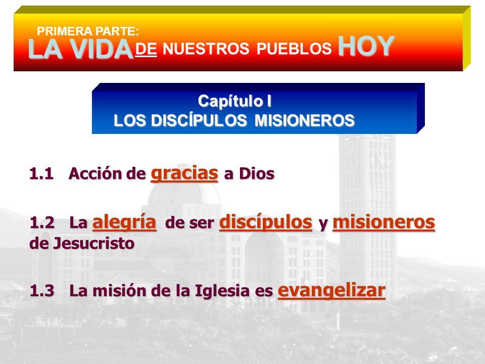 PRIMERA PARTE: DE NUESTROS PUEBLOS Capítulo I LOS DISCÍPULOS MISIONEROS 1.1 Acción de gracias gracias a Dios 1.2 La alegría de ser discípulos y mision