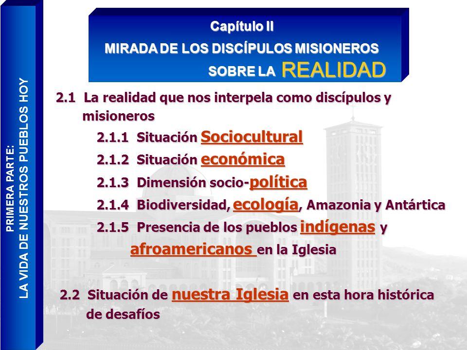 2.1 La realidad que nos interpela como discípulos y misioneros 2.1.1 Situación Sociocultural 2.1.2 Situación económica 2.1.3 Dimensión socio-política